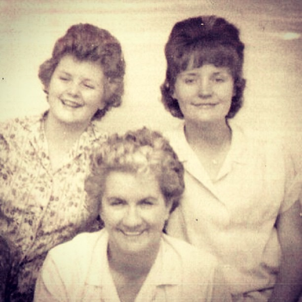 My grandmother, my aunt and my mom