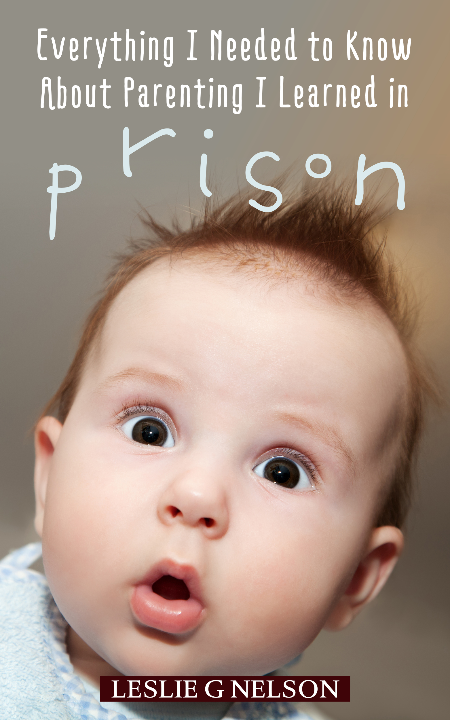 Everything I Needed to Know About Parenting I Learned in Prison - High Res